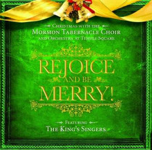 Rejoice and Be Merry: Christmas With the Mormon Tabernacle Choir Featuring the King's Singers CD