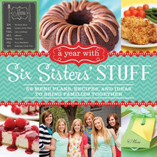 A Year with Six Sisters' Stuff: 52 Meal Plans, Recipes and Ideas to Bring Families Together (Paperback)
