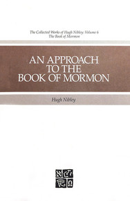 Collected Works of Hugh Nibley, Vol. 6: An Approach to the Book of Mormon *