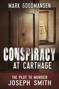 The Conspiracy at Carthage: The Plot to Kill Joseph Smith  (Paperback) *