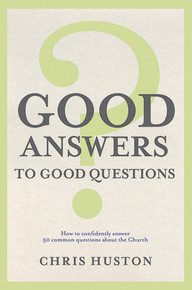 Good Answers to Good Questions How to Confidently Answer 50 Common Questions about the Church (Paperback) *