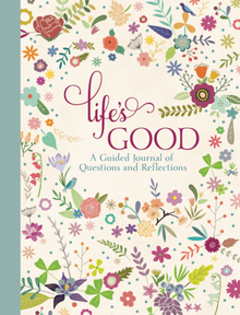 Life's Good: A Guided Journal of Questions and Reflections - (Hardcover) *
