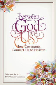 Between God and Us: How Covenants Connect Us to Heaven (Hardcover) *