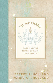 To Mothers: Carrying the Torch of Faith and Family (Hardcover) *