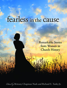 Fearless in the Cause Remarkable Stories of Women in Church History (Hardcover) *