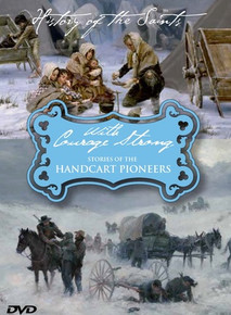 History of the Saints: With Courage Strong Stories of the Handcart Pioneers (DVD) *
