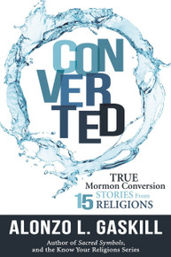 Converted: True Mormon Conversion Stories from 15 Religions