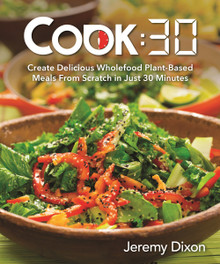 Cook:30: Create Delicious Wholefood Plant-Based Meals from Scratch in Just 30 Minutes   *