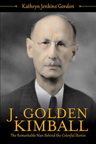 J. Golden Kimball: The Remarkable Man Behind the Colorful Stories (Paperback)