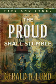 Fire and Steel Vol 4: The  Proud Shall Stumble (Hardback)*