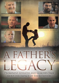 A Father's Legacy Prominent Athletes and Coaches Talk about the Impact of their Fathers (DVD)*
