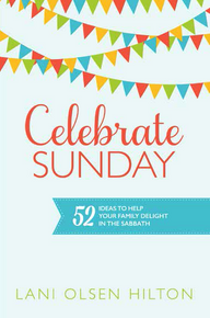 Celebrate Sunday 52 Ideas to Help Your Family Delight In the Sabbath (Paperback) *