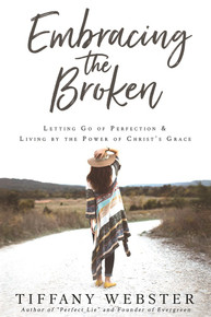 Embracing the Broken: Letting Go of Perfection and Living by the Power of Christ's Grace (Paperback)