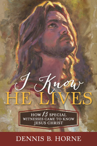 I Know He Lives How 13 Special Witnesses Came to Know Jesus Christ (Hardcover) *