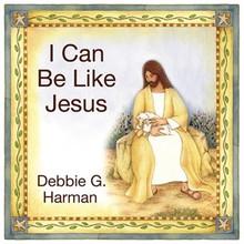 I Can Be Like Jesus - Board Book *