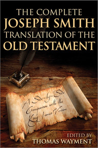 The Complete Joseph Smith Translation of the Old Testament: A Side-by-Side Comparison with the King James Version  (Paperback) *