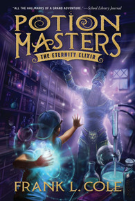 Potion Masters, Book 1: The Eternity Elixir (Hardcover) *