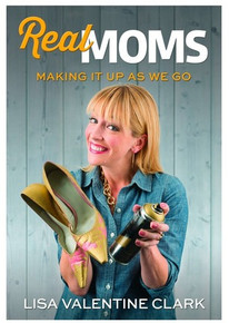 Real Moms Making It Up As We Go (Paperback)