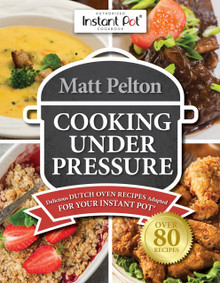 Cooking Under Pressure: Delicious Dutch Oven Recipes Adapted For Your Instant Pot (Paperback) *