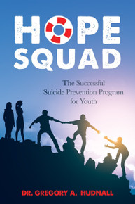 The Hope Squad: The Successful Suicide Prevention Program for Students (Paperback)*
