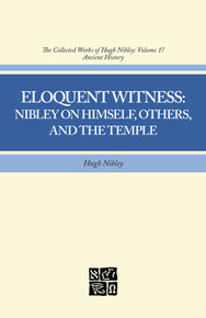 Collected Works of Hugh Nibley, Vol. 17: Eloquent Witness (Hardcover)*