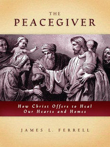 The Peacegiver: How Christ Offers to Heal Our Hearts and Homes (Paperback) *