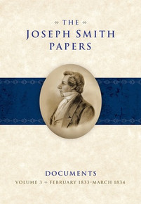 The Joseph Smith Papers, Documents, Vol. 3: February 1833 - March 1834 (Hardcover) *