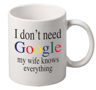 i dont need google my wife knows everything coffee tea mugs gift