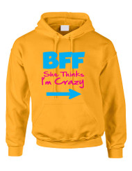 She thinks i am crazy BFF (Best friends forever) Women Hooded sweatshirt