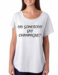 Women's Dolman Shirt Did Somebody Say Champagne