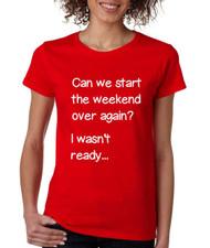 Women's T Shirt Can We Start Weekend Over Again Fun Tee