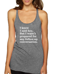 Women's Tank Top I Know I Said Hey Wasn't Prepared For Humor Top