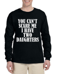 Men's Long Sleeve You Can't Scare Me I have Two Daughters