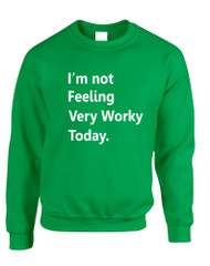 Adult Sweatshirt I'm Not Feeling Very Worky Today Humor Top