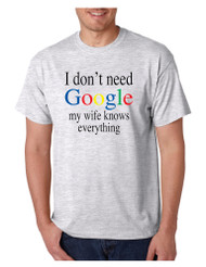 Men's T Shirt I Don't Need Google My Wife Know Everything Funny