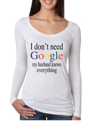 Women's Shirt I Don't Need Google My Husband Knows Everything
