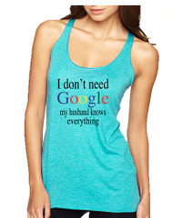 Women's Tank Top I Don't Need Google Husband Knows Everything