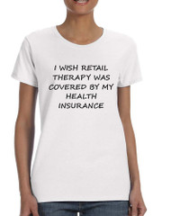 Women's T Shirt Retail Therapy Covered Insurance Humor Tee