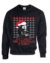 Adult Sweatshirt All I Want For Christmas Is Snow Jon Snow Ugly