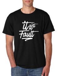 Men's T Shirt It Aint My Fault Trendy Troublemaker Tshirt