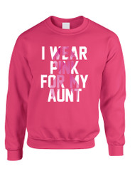 Adult Sweatshirt I Wear Pink For My Aunt Breast Cancer Survivor