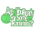 Are you Ready for some Tennis?