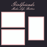 Girlfriends Make Life Better - 12x12 Overlay