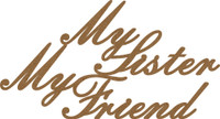 MY SISTER MY FRIEND - Chipboard Quoations