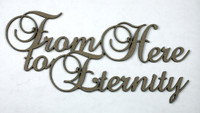 FROM HERE TO ETERNITY - Chipboard Quotations