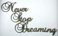 NEVER STOP DREAMING - Chipboard Quotations