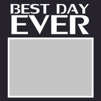 Best Day Ever - 6x6 Overlay