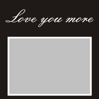 Love you more - 6x6 Overlay