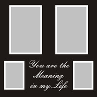 You are the Meaning in my Life - 12x12 Overlay