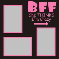 BFF She thinks I'm Crazy - 12x12 Overlay